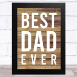Best Dad Ever Wood Effect Typographic Print Dad Father's Day Gift Wall Art Print