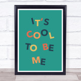It Is Cool To Be Me Wonky Words Wall Art Print
