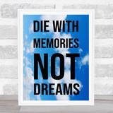 Die With Memories Not Dreams Clouds Wall Art Print