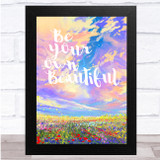 Be Your Own Beautiful Stunning Paint Quote Wall Art Print