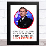 Hastings Line Of Duty Catching Bent Coppers Quote Wall Art Print