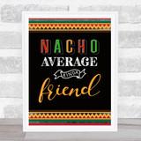 Nacho Average Kinda Friend Mexican Orange Wall Art Print