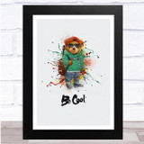 Teddy bear With Backpack Be Cool Watercolour Splatter Wall Art Print