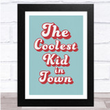 The Coolest Kid In Town Funky Typography Text Wall Art Print