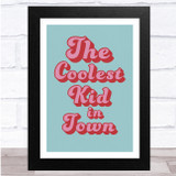 The Coolest Kid In Town Typography Funky Text Wall Art Print