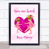 Personalised Ballet Girls Pink Heart You Are Loved Wall Art Print
