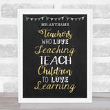 Teachers Love Teaching Chalk & Gold Personalised Wall Art Print