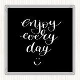 Black White Enjoy Every Day Quote Coaster