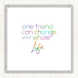 One Friend Can Change Your Life Rainbow Quote Coaster