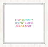 Opportunity Doesn't Knock Build A Door Rainbow Quote Coaster