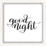 White Black Goodnight Quote Coaster