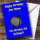 Wrinkly Old Ballbag Customised Birthday Card