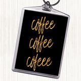 Black Gold Coffee Coffee Coffee Quote Keyring