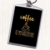 Black Gold Coffee Is My Valentine Quote Keyring