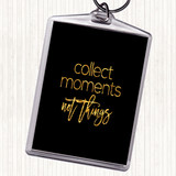Black Gold Collect Moments Quote Keyring