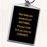 Black Gold Convince Your Mind Quote Keyring