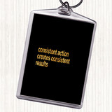 Black Gold Consistent Action Creates Consistent Results Quote Keyring