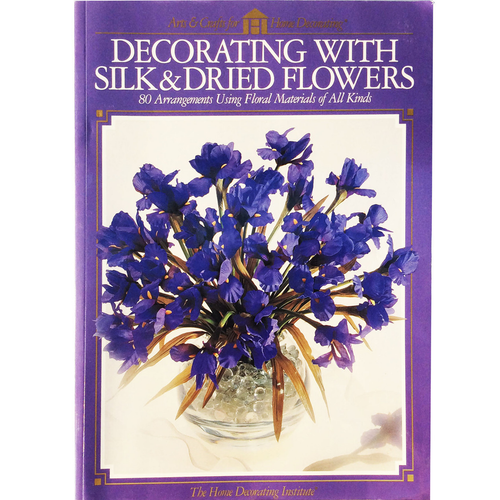 Decorating with Silk & Dried Flowers: 80 Arrangements in Paperback Book