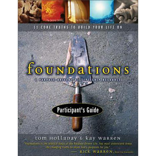 Foundations Participant's Guide: A Purpose-Driven Discipleship Resource - 11 Core Truths to Build Your Life On