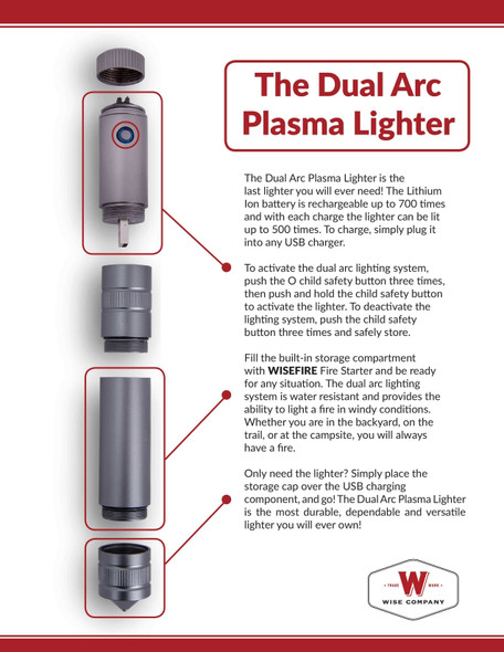 Ready Wise Cross Fire Dual Arc Plasma Lighter uses the latest lighter technology there is! This lighter has a unique flameless, water resistant design and has convenient storage compartment. Some other features include Ice & Glass Breaker Tip, and USB Rechargeable  that charges up to 700 charges. Lightweight and Child Safe!