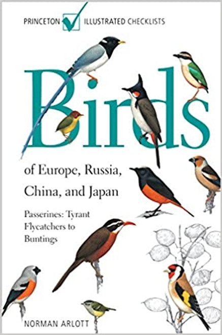 Birds of Europe, Russia, China, and Japan: Passerines: Tyrant Flycatchers to Buntings (Princeton Illustrated Checklists)