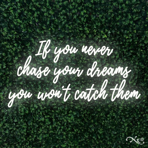 If you never chase your dreams you wont catch them 20x37x1in. LED Neon Flex Sign-LF166