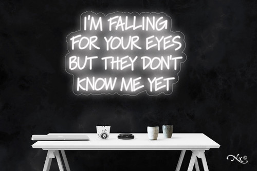 Im falling for your eyes but they dont know me yet 21x30x1in. LED Neon Flex Sign-LF189