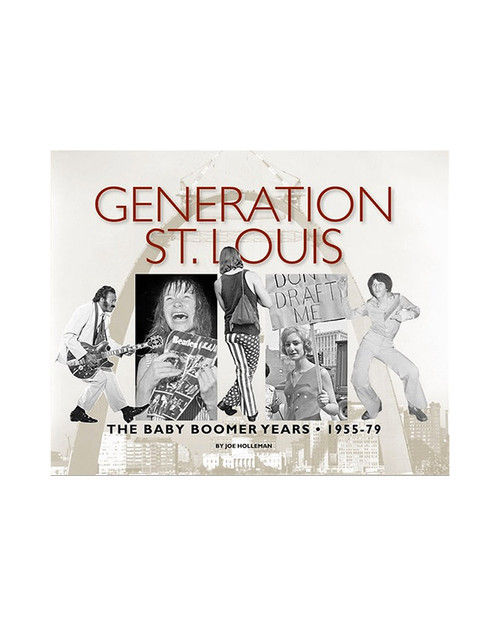 Generation St. Louis - The Baby Boomer Years by Joe Holleman