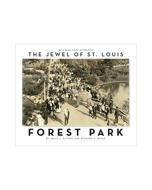 Forest Park: Jewel of St Louis by Sally J Altman and Richard H Weiss
