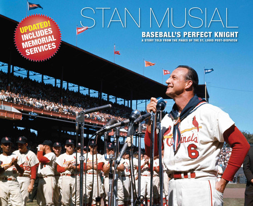 Stan Musial - Baseball's Perfect Knight; Revised Edition