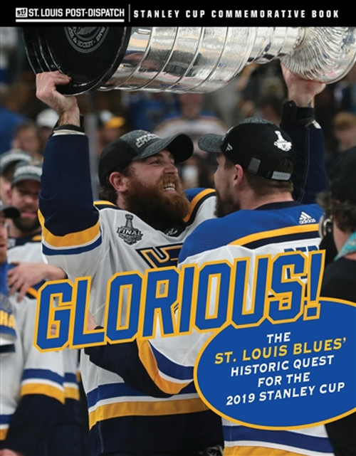 Glorious! The St. Louis Blues' Historic Quest for the 2019 Stanley Cup