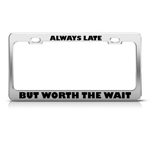 Speedy Pros Always Late But Worth Wait Humor Funny Metal License Plate Frame Tag Holder