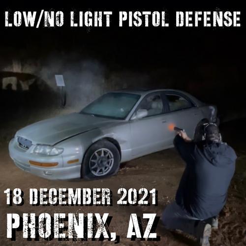 Low/No Light Pistol Defense: 18 December 2021 (Phoenix, AZ)