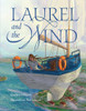 Laurel and the Wind. A children's book by Gaelan Gilbert, illustrated by Ned Gannon