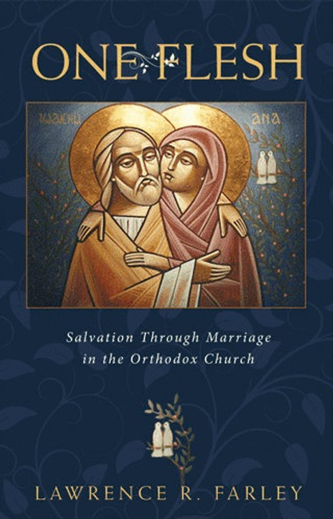 One Flesh: Salvation through Marriage in the Orthodox Church by Lawrence R. Farley
