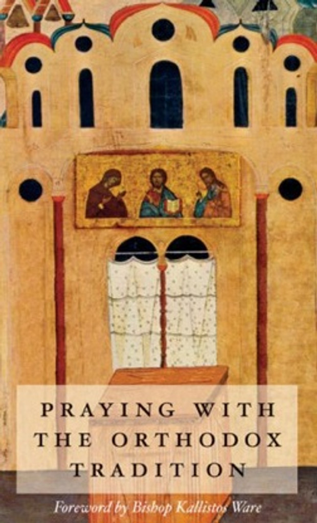Praying with the Orthodox Tradition, forward by Kallistos Ware