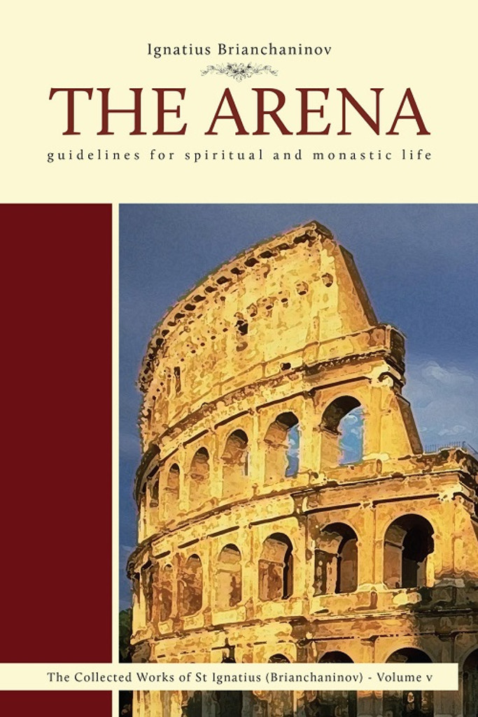 The Arena: Guidelines for Spiritual and Monastic Life, The Collected Works of St Ignatius (Brianchaninov)