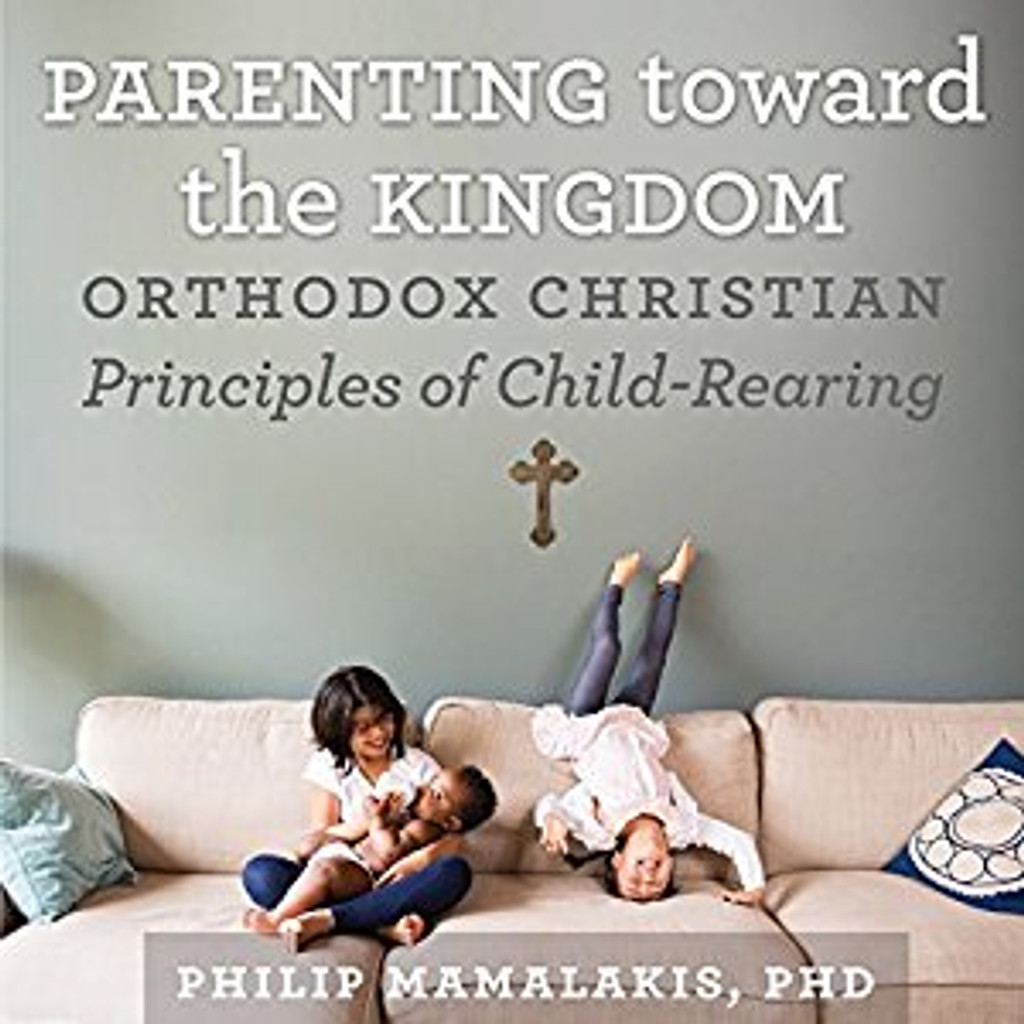 Parenting Toward the Kingdom by Dr Philip Mamalakis