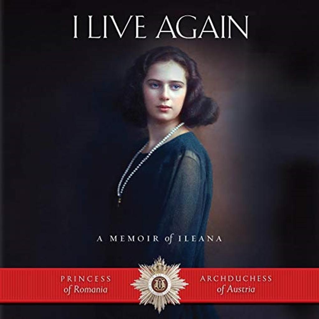 I Live Again: A Memoir of Ileana, Princess of Romania and Archduchess of Austria; Audiobook