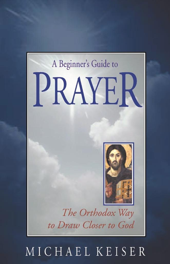 A Beginner's Guide to Prayer by Michael Keiser