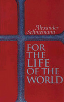 For the Life of the World by Fr. Alexander Schmemann. First edition.