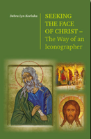 Seeking the Face of Christ: The Way of an Iconographer - BUY ONE, GET ONE FREE!
