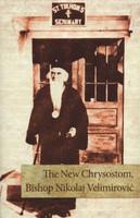 The New Chrysostom: Bishop Nikolaj Velimirović by Bishop Artemije and Vladislav Maevskii