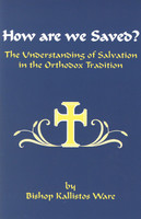 How Are We Saved? The Understanding of Salvation in the Orthodox Tradition by Bishop Kallistos Ware