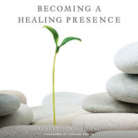 Becoming a Healing Presence; Audiobook by Albert S. Rossi, PhD