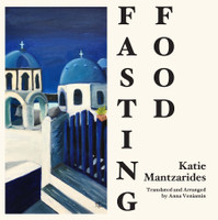 Fasting Food: Lenten Recipes from a Greek Kitchen by Katie Mantzarides
