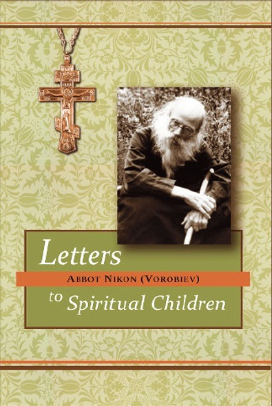 Letters to Spiritual Children by Abbot Nikon, 2015 edition