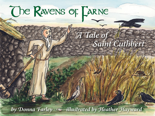The Ravens of Farne: A Tale of Saint Cuthbert by Donna Farley, illustrated by Heather Hayward