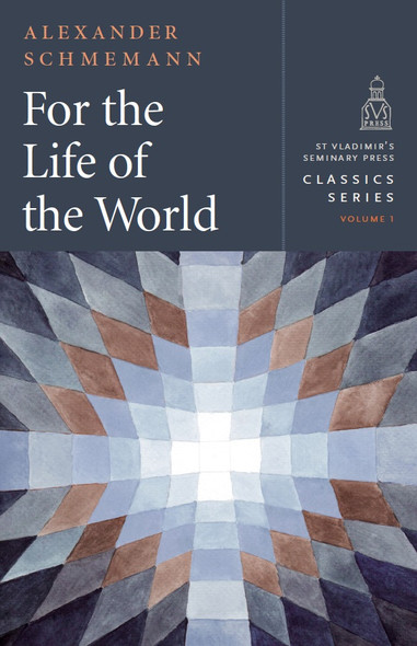 For the Life of the World by Fr. Alexander Schmemann. NEW 2018 Edition!