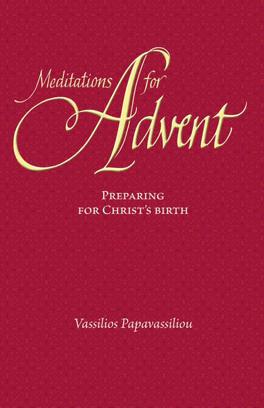 Meditations for Advent: Preparing for Christ's Birth by Vassilios Papavassiliou